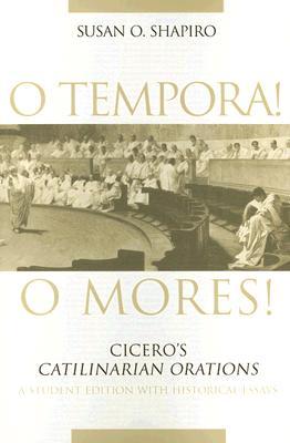 O Tempora! O Mores! By Shapiro, Susan O./ Cicero, Marcus Tullius