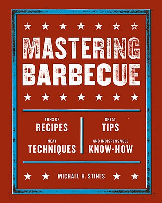 Mastering Barbecue By Stines, Michael H.