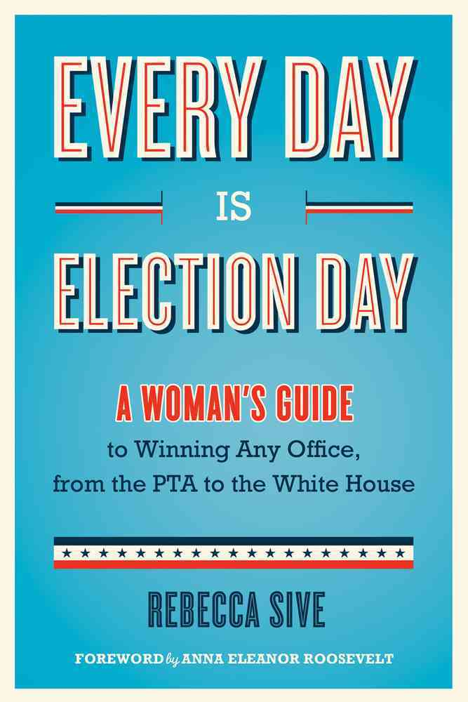 Every Day Is Election Day By Sive, Rebecca/ Roosevelt, Anna Eleanor (FRW)