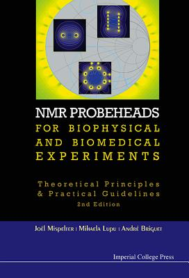 Nmr Probeheads for Biophysical and Biomedical Experiments By Mispelter, Joel/ Lupu, Mihaela/ Briguet, Andre